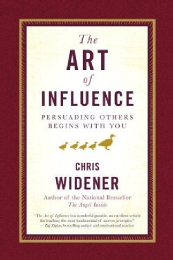 The Art of Influence: Persuading Others Begins With You (Hardcover)