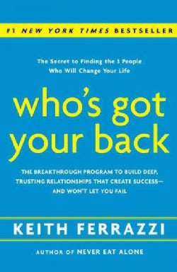 Who's Got Your Back: The Breakthrough Program to Build Deep, Trusting Relationships That Create Success - and Won... (Hardcover)