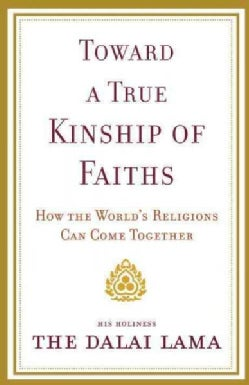 Toward a True Kinship of Faiths: How the World's Religions Can Come Together (Paperback)
