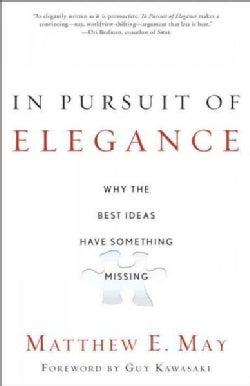 In Pursuit of Elegance: Why the Best Ideas Have Something Missing (Paperback)