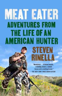Meat Eater: Adventures from the Life of an American Hunter (Paperback)