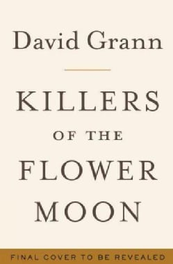 Killers of the Flower Moon: The Osage Murders and the Birth of the FBI (Hardcover)