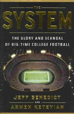 The System: The Glory and Scandal of Big-Time College Football (Hardcover)