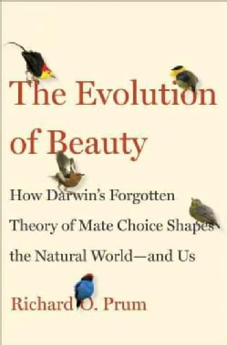 The Evolution of Beauty: How Darwin's Forgotten Theory of Mate Choice Shapes the Animal World and Us (Hardcover)
