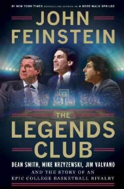The Legends Club: Dean Smith, Mike Krzyzewski, Jim Valvano, and an Epic College Basketball Rivalry (Hardcover)