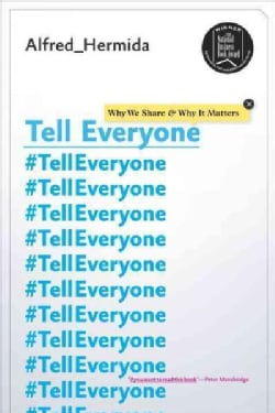 Tell Everyone: Why We Share and Why It Matters (Paperback)