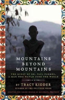 Mountains Beyond Mountains: The Quest of Dr. Paul Farmer, a Man Who Would Cure the World (Hardcover)