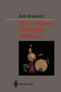Computer Animation Dictionary: Including Related Terms Used in Computer Graphics, Film and Video, Production, and... (Paperback)