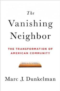 The Vanishing Neighbor: The Transformation of American Community (Hardcover)