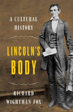 Lincoln's Body: A Cultural History (Hardcover)