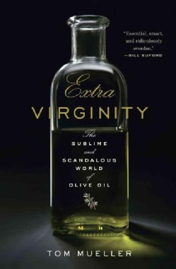 Extra Virginity: The Sublime and Scandalous World of Olive Oil (Hardcover)