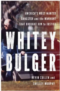 Whitey Bulger: America's Most Wanted Gangster and the Manhunt That Brought Him to Justice (Hardcover)