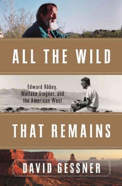 All the Wild That Remains: Edward Abbey, Wallace Stegner, and the American West (Hardcover)