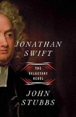 Jonathan Swift: The Reluctant Rebel (Hardcover)