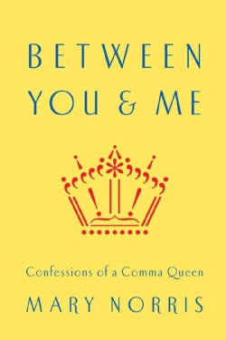 Between You & Me: Confessions of a Comma Queen (Hardcover)