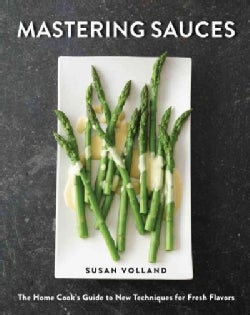Mastering Sauces: The Home Cook's Guide to New Techniques for Fresh Flavors (Hardcover)