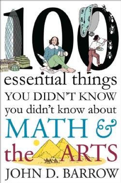 100 Essential Things You Didn't Know You Didn't Know About Math and the Arts: 100 Essential Connections Between M... (Hardcover)