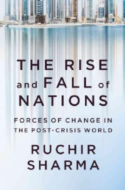 The Rise and Fall of Nations: Forces of Change in the Post-Crisis World (Hardcover)