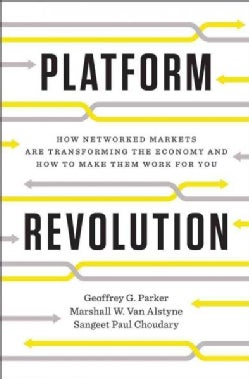 Platform Revolution: How Networked Markets Are Transforming the Economy - and How to Make Them Work for You (Hardcover)
