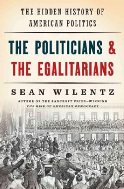 The Politicians & the Egalitarians: The Hidden History of American Politics (Hardcover)