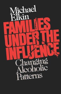 Families Under the Influence: Changing Alcoholic Patterns (Paperback)
