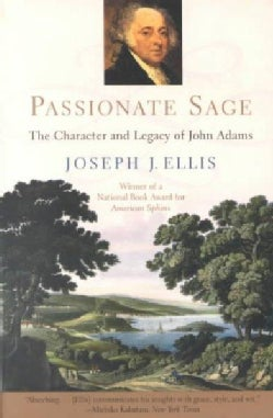 Passionate Sage: The Character and Legacy of John Adams (Paperback)