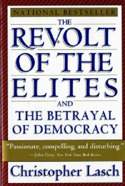 The Revolt of the Elites: And the Betrayal of Democracy (Paperback)