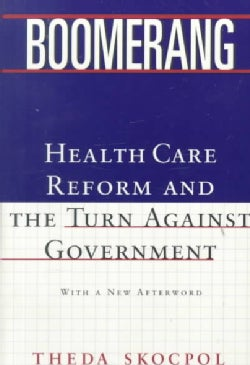 Boomerang: Health Care Reform and the Turn Against Government (Paperback)