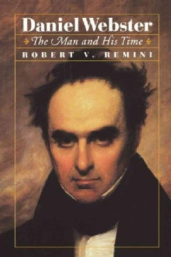 Daniel Webster: The Man and His Time (Paperback)
