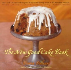 The New Good Cake Book: Over 125 Delicious Recipes That Can Be Prepared in 30 Minutes or Less (Paperback)