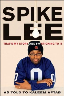 Spike Lee: That's My Story and I'm Sticking to It (Paperback)