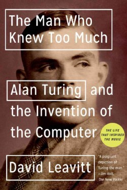 Man Who Knew Too Much: Alan Turing And the Invention of the Computer (Paperback)
