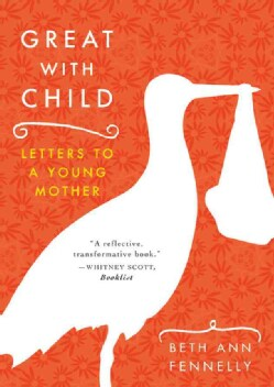 Great With Child: Letters to a Young Mother (Paperback)