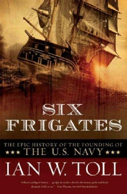 Six Frigates: The Epic History of the Founding of the U.S. Navy (Paperback)