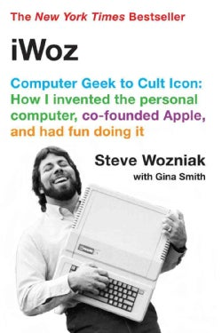 iWoz: Computer Geek to Cult Icon: How I Invented the Personal Computer, Co-founded Apple, and Had Fun Doing It (Paperback)