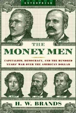 The Money Men: Capitalism, Democracy, and the Hundred Years' War over the American Dollar (Paperback)