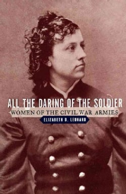 All the Daring of the Soldier: Women of the Civil War Armies (Paperback)