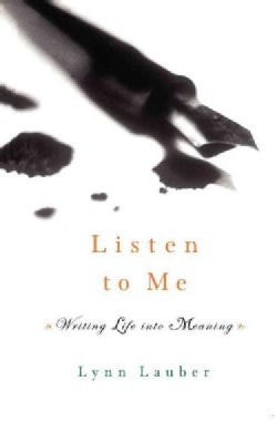Listen to Me: Writing Life into Meaning (Paperback)