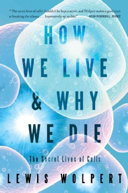 How We Live and Why We Die: The Secret Lives of Cells (Paperback)