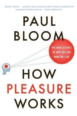 How Pleasure Works: The New Science of Why We Like What We Like (Paperback)