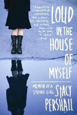 Loud in the House of Myself: Memoir of a Strange Girl (Paperback)