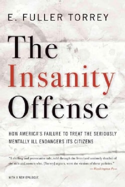 The Insanity Offense: How America's Failure to Treat the Seriously Mentally Ill Endangers Its Citizens (Paperback)