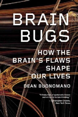Brain Bugs: How the Brain's Flaws Shape Our Lives (Paperback)