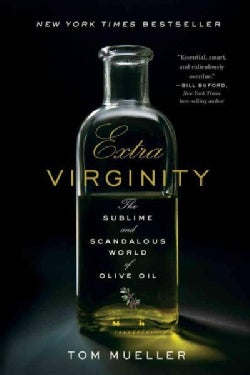 Extra Virginity: The Sublime and Scandalous World of Olive Oil (Paperback)