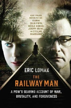 The Railway Man: A POW's Searing Account of War, Brutality and Forgiveness (Paperback)