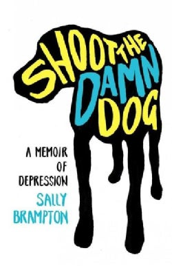 Shoot the Damn Dog: A Memoir of Depression (Paperback)