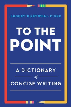 To the Point: A Dictionary of Concise Writing (Paperback)