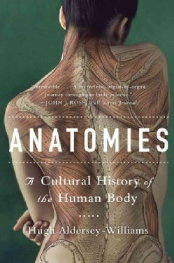 Anatomies: A Cultural History of the Human Body (Paperback)