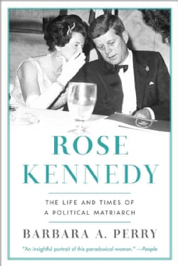 Rose Kennedy: The Life and Times of a Political Matriarch (Paperback)