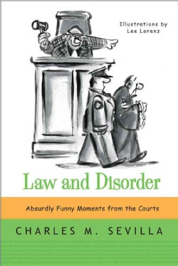 Law and Disorder: Absurdly Funny Moments from the Courts (Paperback)